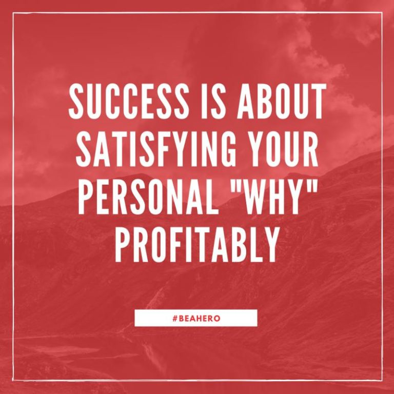 "Success is about satisfying your personal ""why"" profitably"